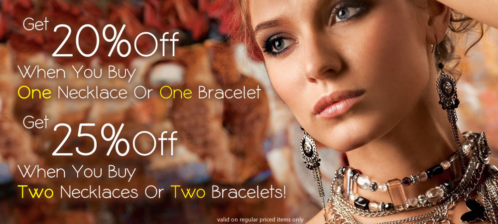 All Necklaces & Bracelets 20% or 25% OFF